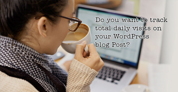 Do-you-want-to-track-total-daily-visits-on-your-WordPress-blog-Post