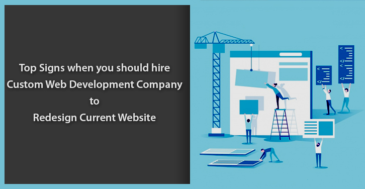 Top Signs when you should Hire Custom Web Development Company to Redesign Current Website!